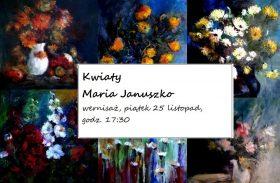 Kwiaty, Maria Januszko – wernisaż
