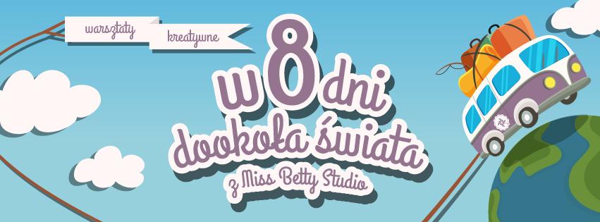 W 8 dni dookoła świata. Warsztaty z Miss Betty Studio, edycja II